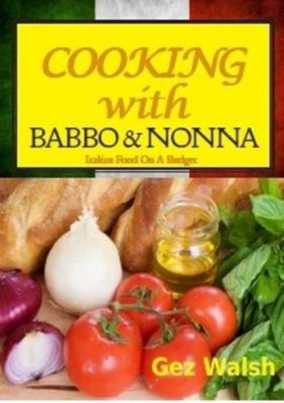 Cooking with Babbo and Nonna - Gez Walsh
