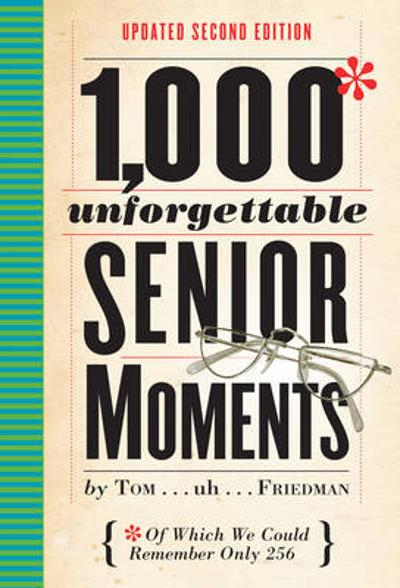 1,000 Unforgettable Senior Moments - Tom Friedman