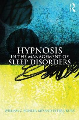 Hypnosis in the Management of Sleep Disorders - William C. Kohler