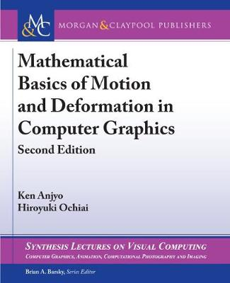 Mathematical Basics of Motion and Deformation in Computer Graphics - Ken Anjyo