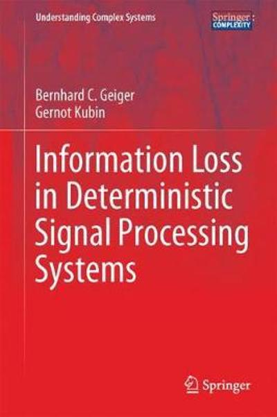 Information Loss in Deterministic Signal Processing Systems - Bernhard C. Geiger