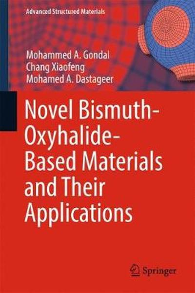 Novel Bismuth-Oxyhalide-Based Materials and their Applications - Mohammed A. Gondal