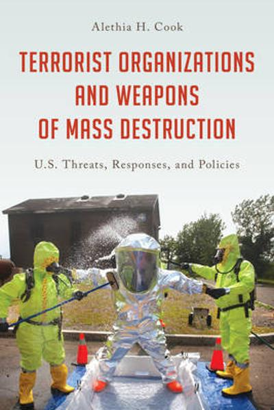Terrorist Organizations and Weapons of Mass Destruction - Alethia H. Cook