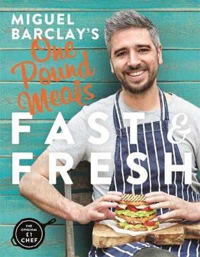 Miguel Barclay's FAST & FRESH One Pound Meals - Miguel Barclay