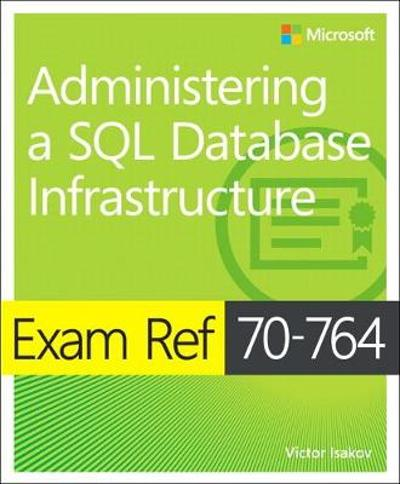 Exam Ref 70-764 Administering a SQL Database Infrastructure - Victor Isakov