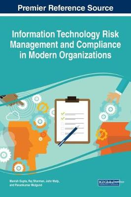Information Technology Risk Management and Compliance in Modern Organizations - Manish Gupta