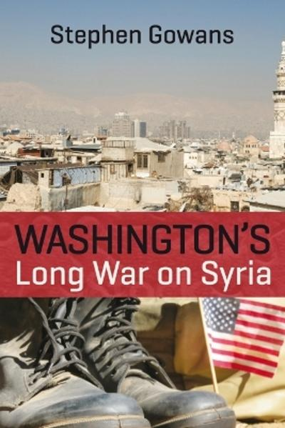 Washington's Long War on Syria - Stephen Gowans