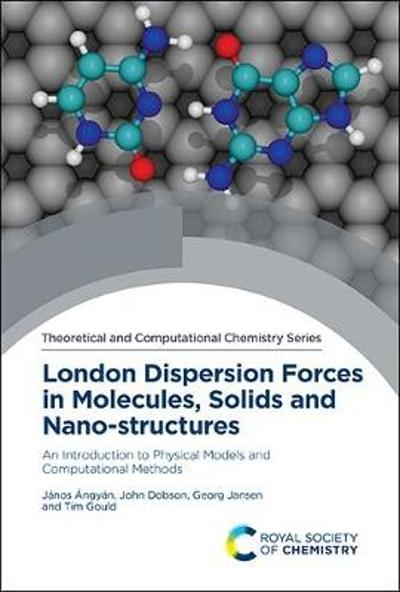 London Dispersion Forces in Molecules, Solids and Nano-structures - Janos Angyan