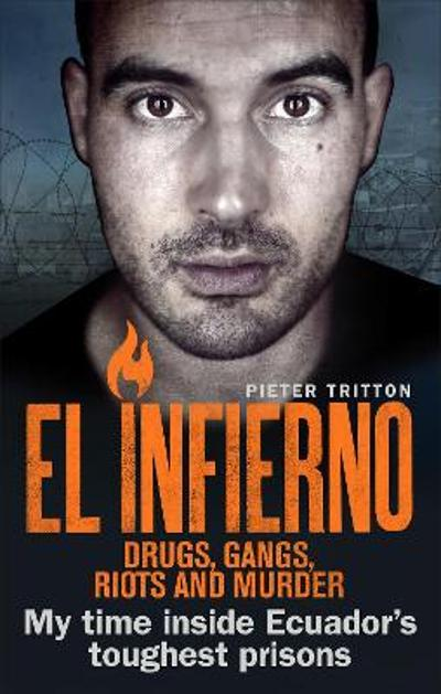 El Infierno: Drugs, Gangs, Riots and Murder - Pieter Tritton
