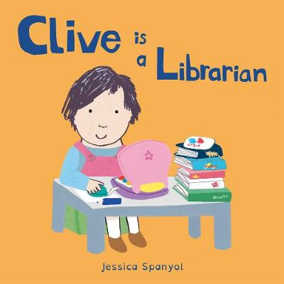 Clive is a Librarian - Jessica Spanyol
