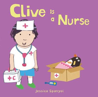 Clive is a Nurse - Jessica Spanyol