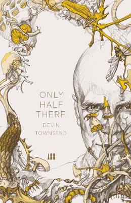 Only Half There, The autobiography of Devin Townsend - Devin Townsend