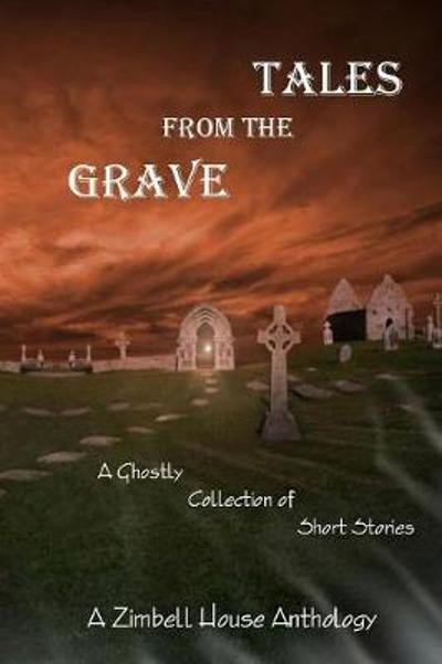 Tales from the Grave - Zimbell Publishing