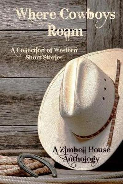 Where Cowboys Roam - Zimbell House Publishing