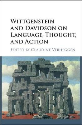 Wittgenstein and Davidson on Language, Thought, and Action - Claudine Verheggen