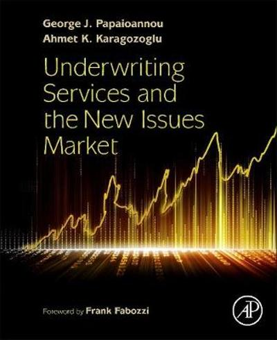 Underwriting Services and the New Issues Market - George J. Papaioannou