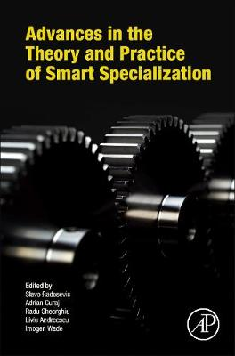 Advances in the Theory and Practice of Smart Specialization - Slavo Radosevic Adrian Curaj