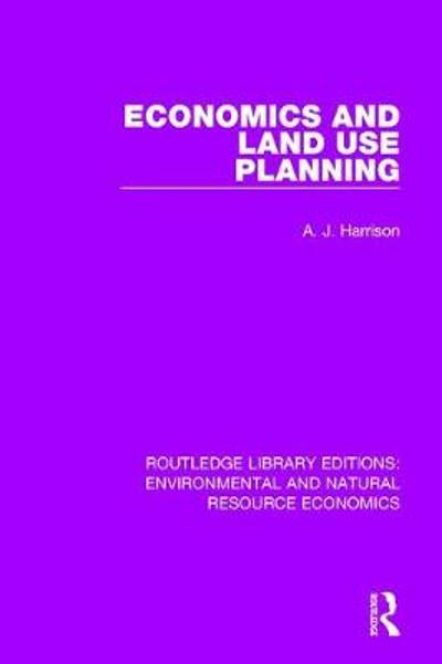 Economics and Land Use Planning - A. J. Harrison