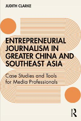 Entrepreneurial Journalism in China and Southeast Asia - Judith Clarke
