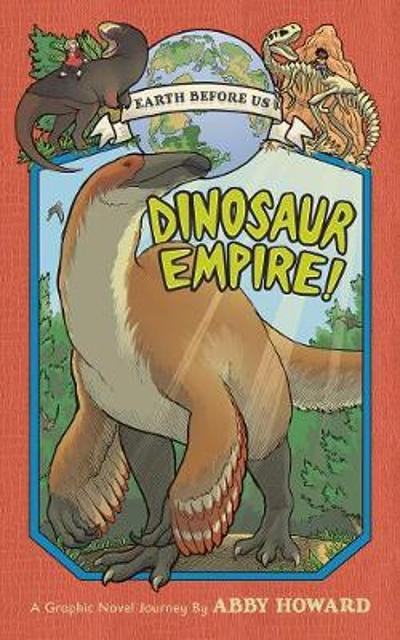 Dinosaur Empire! (Earth Before Us #1) - Abby Howard