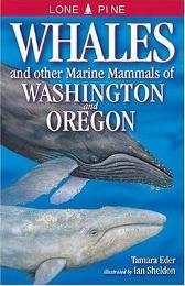 Whales and Other Marine Mammals of Washington and Oregon - Tamara Eder Ian Sheldon Gary Ross