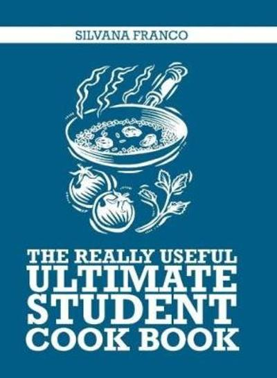 The Really Useful Ultimate Student Cookbook - Silvana Franco