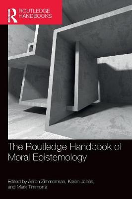 The Routledge Handbook of Moral Epistemology - Aaron Zimmerman