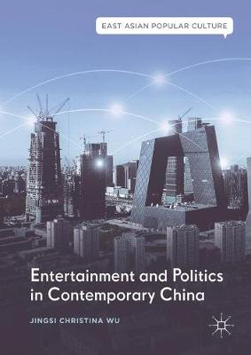 Entertainment and Politics in Contemporary China - Jingsi Christina Wu