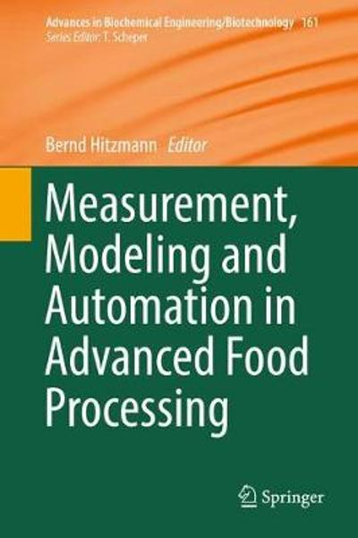 Measurement, Modeling and Automation in Advanced Food Processing - Bernd Hitzmann