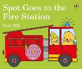 Spot Goes to the Fire Station - Eric Hill Eric Hill
