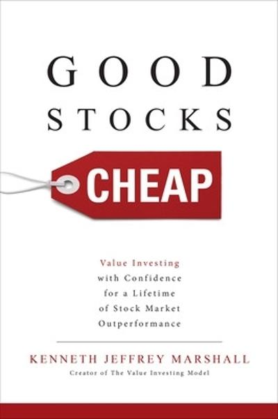 Good Stocks Cheap: Value Investing with Confidence for a Lifetime of Stock Market Outperformance - Kenneth Jeffrey Marshall