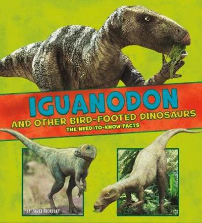Iguanodon and Other Bird-Footed Dinosaurs - Janet Riehecky