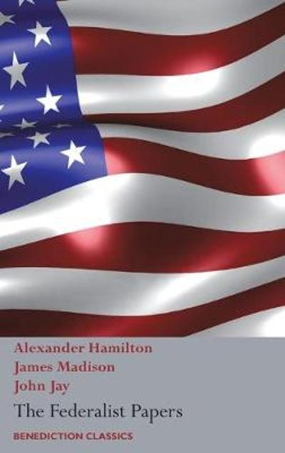 The Federalist Papers, Including the Constitution of the United States - Alexander Hamilton
