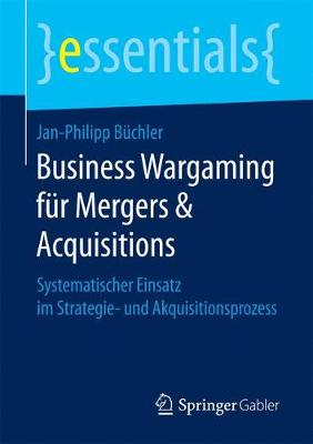 Business Wargaming F r Mergers & Acquisitions - Jan-Philipp Buchler