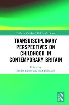 Transdisciplinary Perspectives on Childhood in Contemporary Britain - Sandra Dinter
