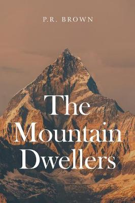 The Mountain Dwellers - P. R. Brown