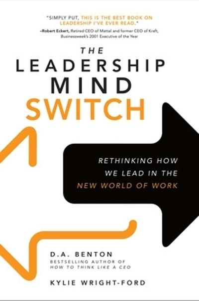 The Leadership Mind Switch: Rethinking How We Lead in the New World of Work - D. A. Benton