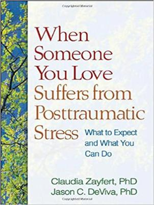 When Someone You Love Suffers from Posttraumatic Stress - Claudia Zayfert
