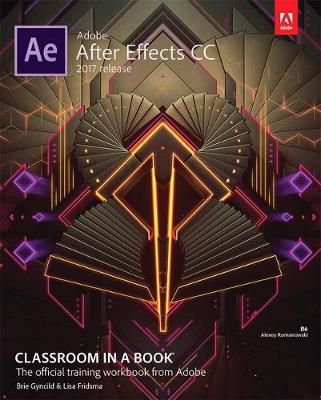 Adobe After Effects CC Classroom in a Book (2017 release) - Lisa Fridsma