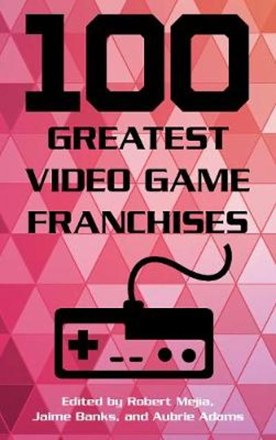 100 Greatest Video Game Franchises - Robert Mejia