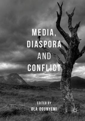 Media, Diaspora and Conflict - Ola Ogunyemi