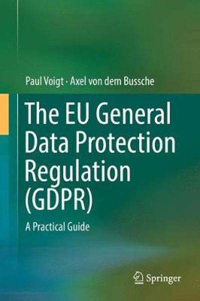 The EU General Data Protection Regulation (GDPR) - Paul Voigt