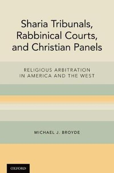 Sharia Tribunals, Rabbinical Courts, and Christian Panels - Michael J. Broyde