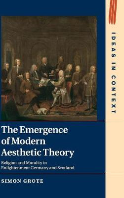 The Emergence of Modern Aesthetic Theory - Simon Grote