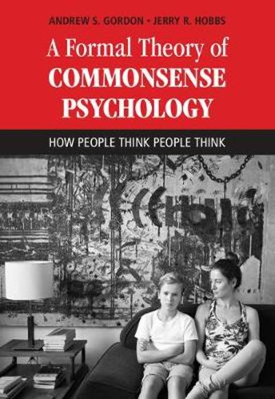 A Formal Theory of Commonsense Psychology - Andrew S. Gordon