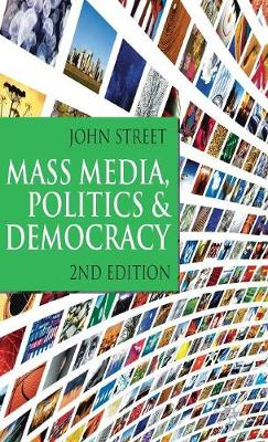 Mass Media, Politics and Democracy - John Street