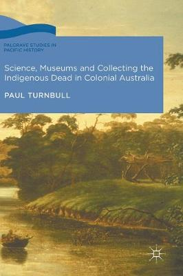 Science, Museums and Collecting the Indigenous Dead in Colonial Australia - Paul Turnbull