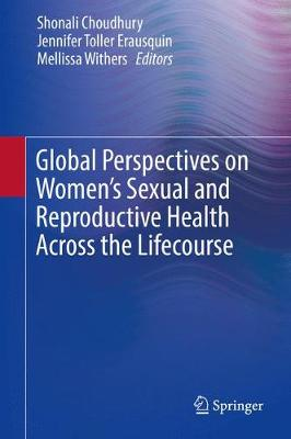 Global Perspectives on Women's Sexual and Reproductive Health Across the Lifecourse - Shonali Choudhury