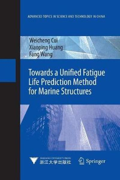 Towards a Unified Fatigue Life Prediction Method for Marine Structures - Weicheng Cui