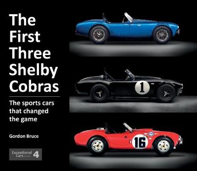 The First Three Shelby Cobras - Gordon Bruce